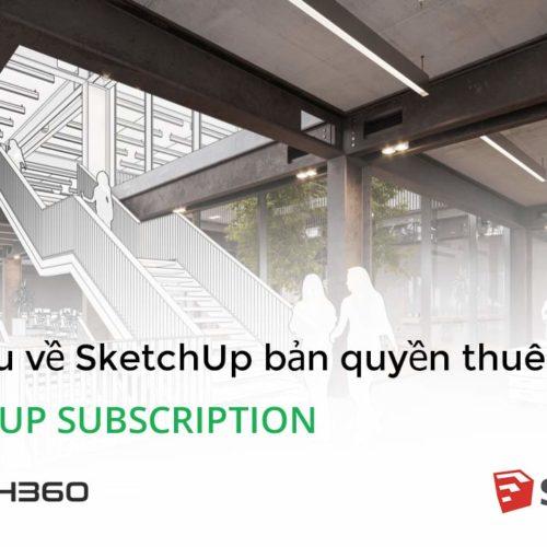 Tìm hiểu SketchUp bản quyền dạng thuê bao - SketchUp subscription