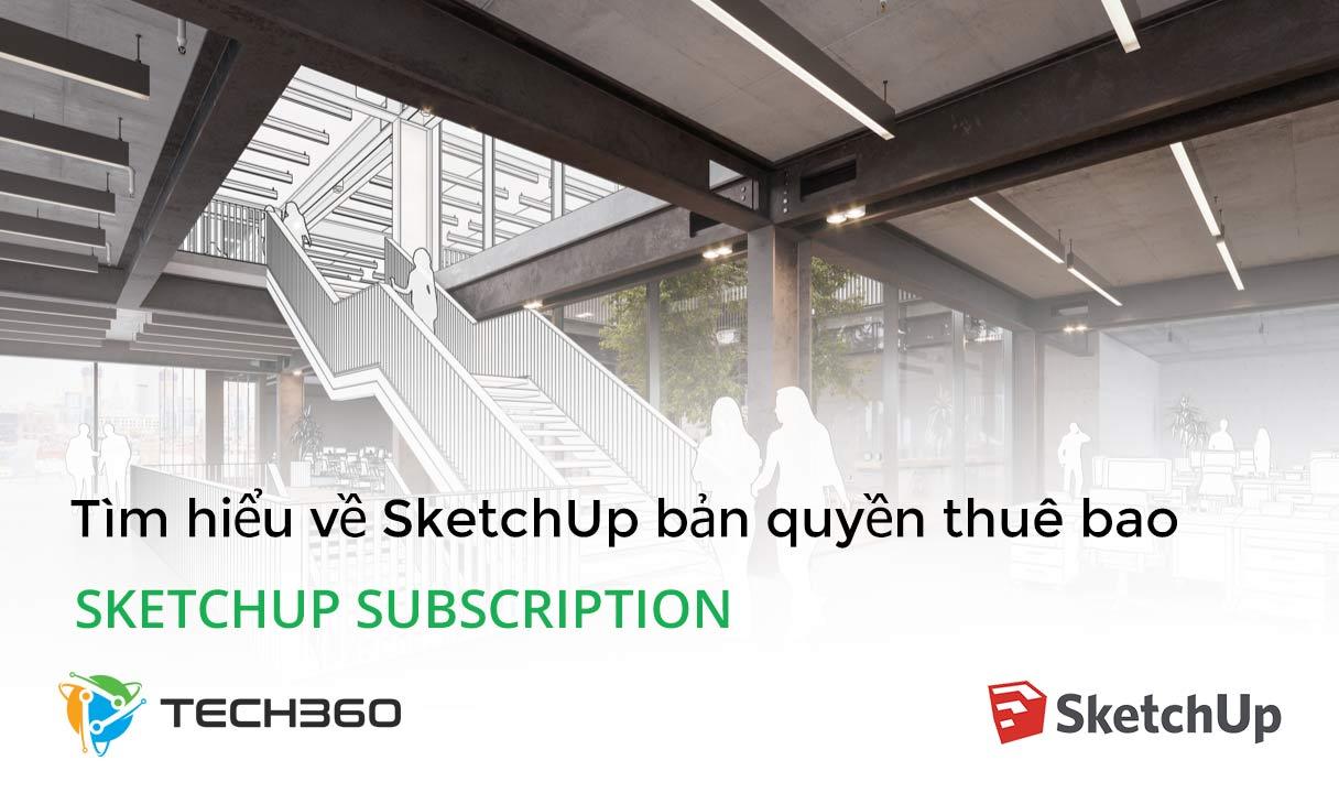 Tìm hiểu SketchUp bản quyền thuê bao - SketchUp subscription